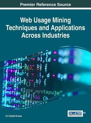 Web Usage Mining Techniques and Applications Across Industries - Kumar, A. V. Senthil (Editor)