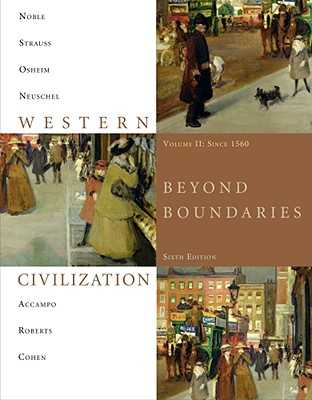 Western Civilization, Volume II: Since 1560: Beyond Boundaries - Noble, Thomas F X, Dr., and Strauss, Barry, and Osheim, Duane J