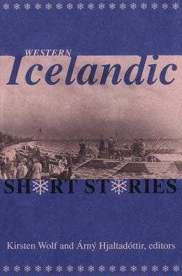 Western Icelandic Short Stories - Wolf, Kirsten (Translated by), and Hjaltadottir, Arny (Translated by)