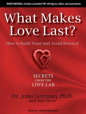 What Makes Love Last?: How to Build Trust and Avoid Betrayal - Gottman, John M, and Silver, Nan, and Berkrot, Peter (Narrator)