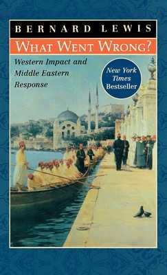 What Went Wrong?: Western Impact and Middle Eastern Response - Lewis, Bernard
