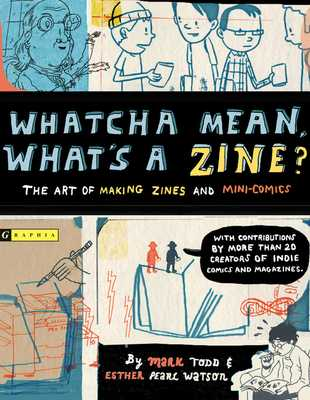 Whatcha Mean, What's a Zine?: The Art of Making Zines and Mini Comics - Watson, Esther