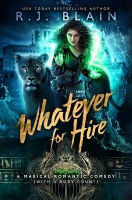 Whatever for Hire: A Magical Romantic Comedy (with a Body Count) - Blain, Rj