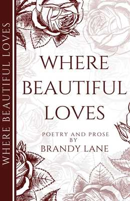 Where Beautiful Loves: Poetry and Prose - Lane, Brandy, and Austin, Kindra M (Editor)
