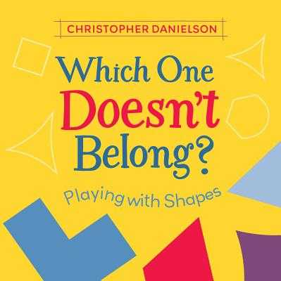 Which One Doesn't Belong?: Playing with Shapes - Danielson, Christopher