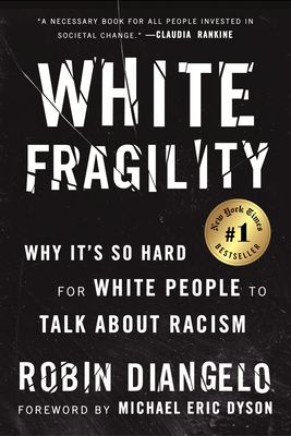 White Fragility: Why It's So Hard for White People to Talk about Racism - Diangelo, Robin, and Dyson, Michael Eric (Foreword by)
