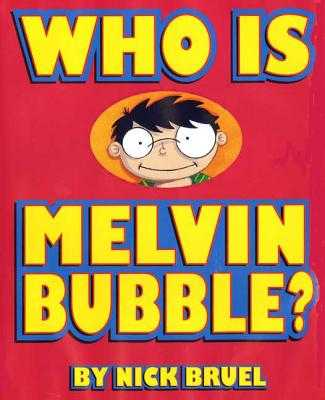 Who Is Melvin Bubble? -