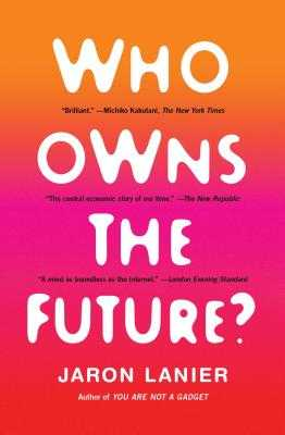 Who Owns the Future? - Lanier, Jaron