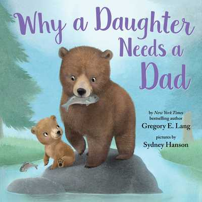 Why a Daughter Needs a Dad - Lang, Gregory, and Hill, Susanna Leonard
