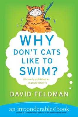 Why Don't Cats Like to Swim?: An Imponderables Book - Feldman, David