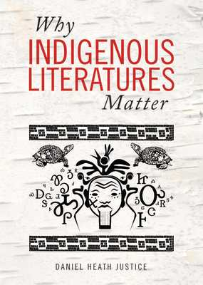 Why Indigenous Literatures Matter - Justice, Daniel Heath