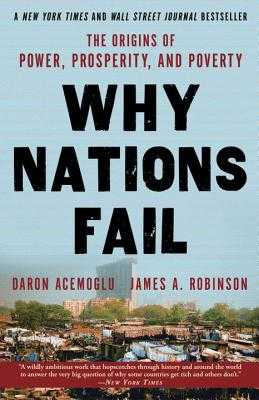 Why Nations Fail: The Origins of Power, Prosperity, and Poverty - Acemoglu, Daron, Professor, and Robinson, James a