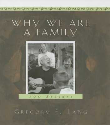 Why We Are a Family: 100 Reasons - Lang, Gregory E, Dr.