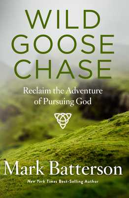 Wild Goose Chase: Reclaim the Adventure of Pursuing God - Batterson, Mark