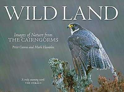 Wild Land: A Photographic Journey Through the Cairngorms - Hamblin, Mark, and Cairns, Peter