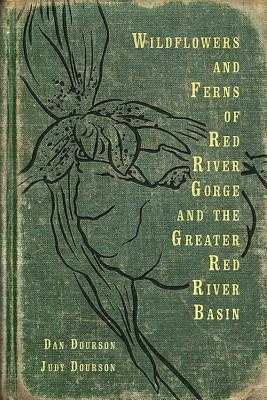 Wildflowers and Ferns of Red River Gorge and the Greater Red River Basin - Dourson, Dan, and Dourson, Judy