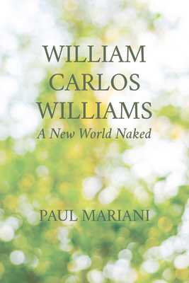 William Carlos Williams: A New World Naked - Mariani, Paul