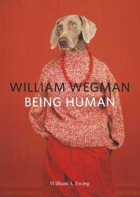William Wegman: Being Human: (books for Dog Lovers, Dogs Wearing Clothes, Pet Book) - Wegman, William (Photographer), and Ewing, William A