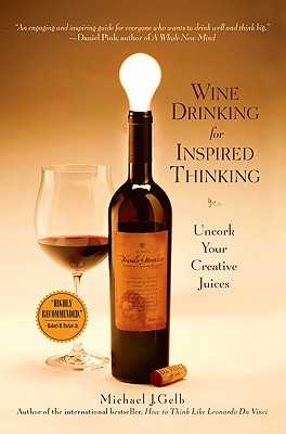Wine Drinking for Inspired Thinking: Uncork Your Creative Juices - Gelb, Michael J