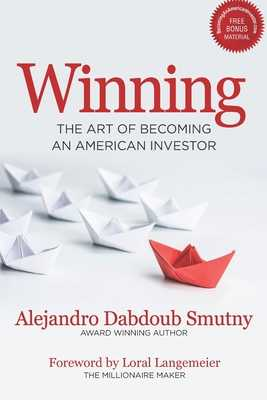 Winning: The Art of Becoming an American Investor - Langemeier, Loral (Foreword by), and Dabdoub Smutny, Alejandro