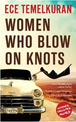 Women Who Blow on Knots - Temelkuran, Ece, and Dawe, Alex (Translated by)