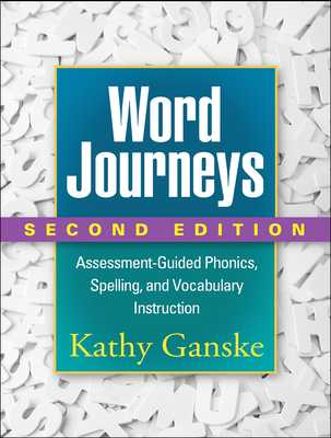 Word Journeys, Second Edition: Assessment-Guided Phonics, Spelling, and Vocabulary Instruction - Ganske, Kathy, PhD