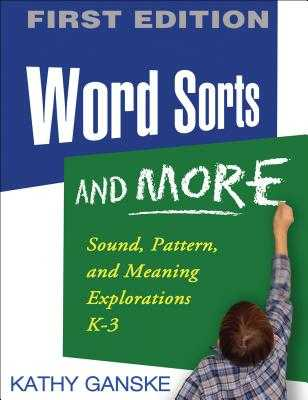 Word Sorts and More, First Edition: Sound, Pattern, and Meaning Explorations K-3 - Ganske, Kathy, PhD