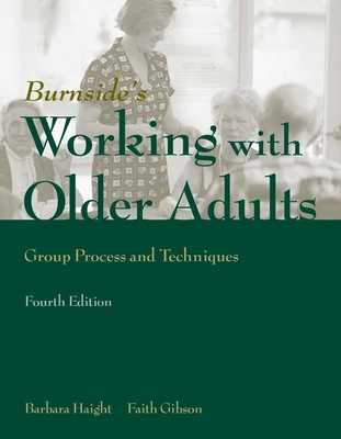 Working with Older Adults: Group Process and Technique - Haight, Barbara, and Gibson, Faith