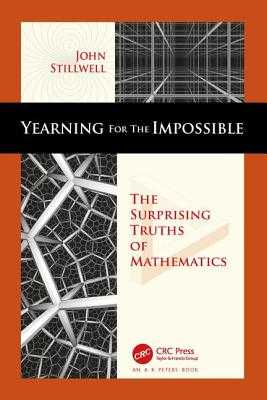 Yearning for the Impossible: The Surprising Truths of Mathematics - Stillwell, John C