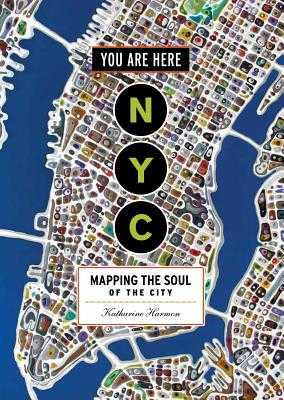 You Are Here: NYC: Mapping the Soul of the City - Harmon, Katharine
