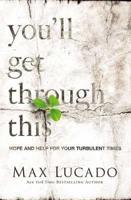 You'll Get Through This: Hope and Help for Your Turbulent Times - Lucado, Max