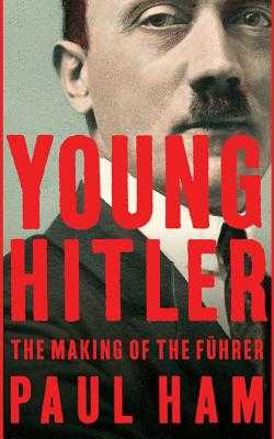 Young Hitler: The Making of the Führer - Ham, Paul, and Anderson Foster, James (Read by)