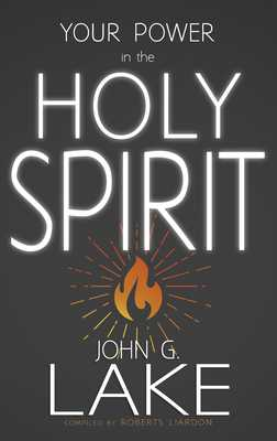 Your Power in the Holy Spirit - Lake, John G, and Liardon, Roberts (Compiled by)