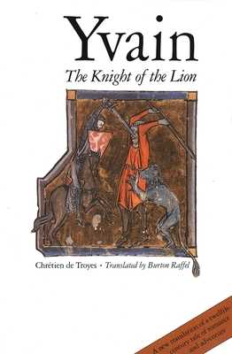 Yvain: The Knight of the Lion - Chretien De Troyes, and Raffel, Burton, Professor (Translated by)