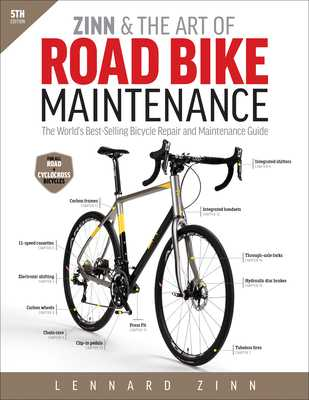 Zinn & the Art of Road Bike Maintenance: The World's Best-Selling Bicycle Repair and Maintenance Guide - Zinn