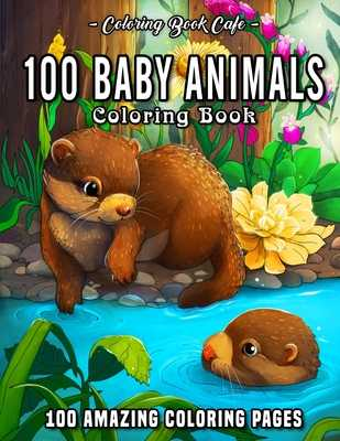 100 Baby Animals: A Coloring Book Featuring 100 Incredibly Cute and Lovable Baby Animals from Forests, Jungles, Oceans and Farms for Hours of Coloring Fun - Cafe, Coloring Book