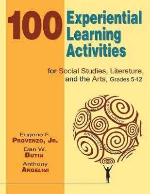 100 Experiential Learning Activities for Social Studies, Literature, and the Arts, Grades 5-12 - Provenzo, Eugene F, and Butin, Dan W, and Angelini, Anthony