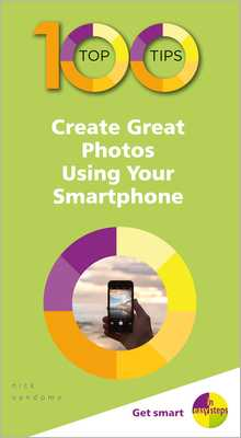 100 Top Tips - Create Great Photos Using Your Smartphone - Vandome, Nick