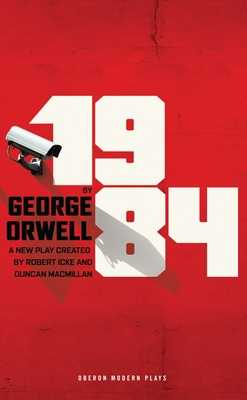 1984 - Orwell, George, and Icke, Robert (Adapted by), and Macmillan, Duncan (Adapted by)