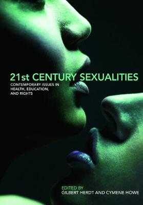21st Century Sexualities: Contemporary Issues in Health, Education, and Rights - Herdt, Gilbert, Professor, PhD (Editor), and Howe, Cymene (Editor)