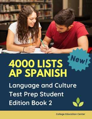 4000 lists AP Spanish Language and Culture Test Prep Student Edition Book 2: The Ultimate Fast track Spanish Literature preparation textbook quick study guide. Easy flashcards to remember all tests questions plus answers you need to practice before exam. - Center, College Education