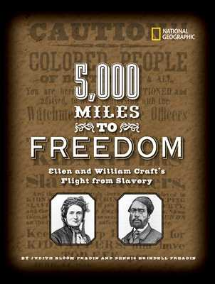 5,000 Miles to Freedom: Ellen and William Craft's Flight from Slavery - Fradin, Dennis Brindell, and Fradin, Judith