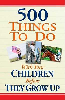 500 Things to Do with Your Children Before They Grow Up - Aber, Linda Williams, and Aber, Corey McKenzie