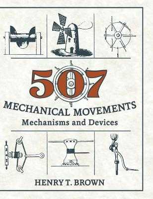 507 Mechanical Movements: Mechanisms and Devices - Brown, Henry T