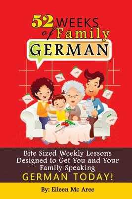 52 Weeks of Family German: Bite Sized Weekly Lessons Designed to Get You and Your Children Speaking German Today! - MC Aree, Eileen
