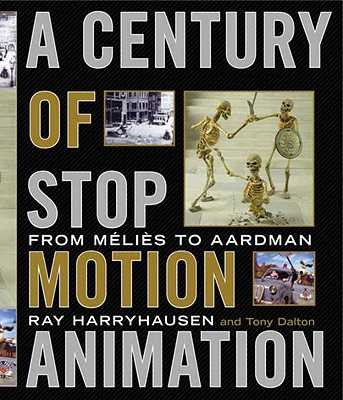 A Century of Stop Motion Animation: From Melies to Aardman - Harryhausen, Ray, and Dalton, Tony