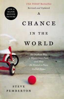 A Chance in the World: An Orphan Boy, a Mysterious Past, and How He Found a Place Called Home - Pemberton, Steve
