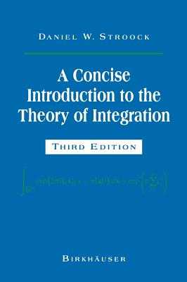 A Concise Introduction to the Theory of Integration - Stroock, Daniel W