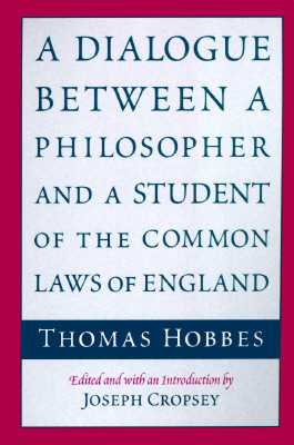 A Dialogue Between a Philosopher and a Student of the Common Laws of England - Hobbes, Thomas, and Cropsey, Joseph (Editor)