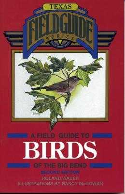 A Field Guide to Birds of the Big Bend - Wauer, Roland
